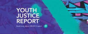 Read CREATE's Youth Justice Report