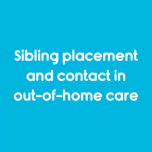 Sibling placement and contact in out of home care