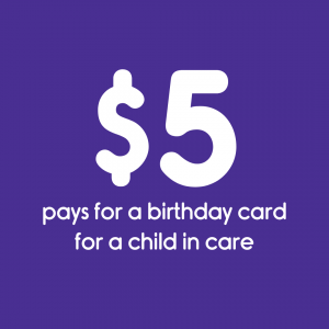 $5 pays for a birthday card for a child in care