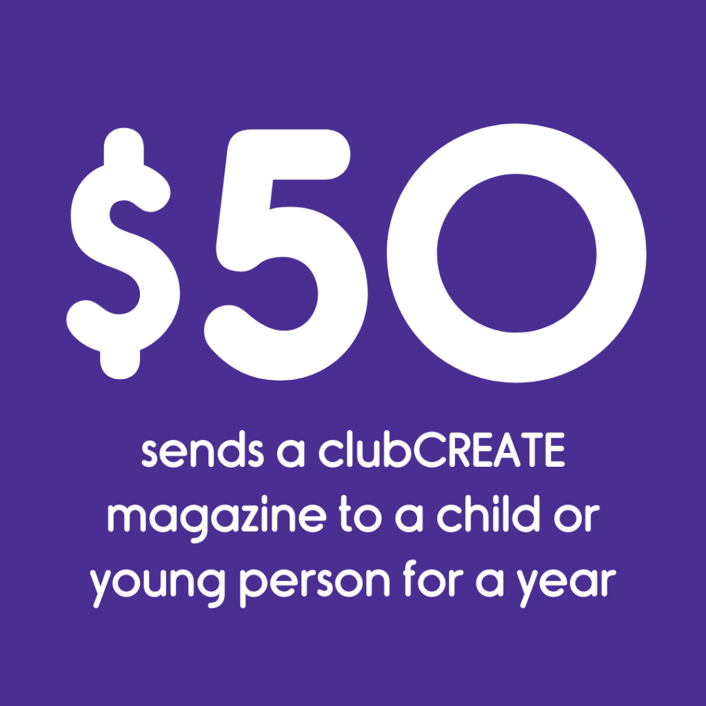 $50 sends a child clubCREATE magazines for a year