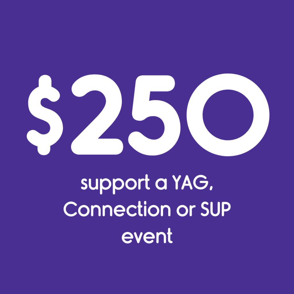 $250 helps support a YAG, Connection or SUP event